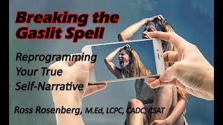 ON GASLIGHTING: Breaking the Gaslit Spell. Reprogramming Your True Self-Narrative.  Expert