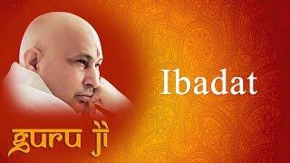 Ibadat || Guruji Bhajans || Guruji World of Blessings