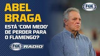 ABEL BRAGA ESTÁ 'COM MEDO' DE PERDER PARA O FLAMENGO? Veja o debate no 'FOX Sports Rádio'