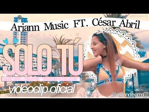 SOLO TU - ARIANN FT CÉSAR - Videoclip oficial