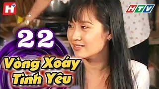Vòng Xoáy Tình Yêu - Tập 22  | HTV Films Tình Cảm Việt Nam 2019