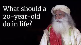 What should a 20-year-old do in life? - Sadhguru Answers a Student