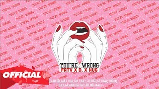 Em Sai Rồi (You're Wrong) - FatV x D. x HuG (Official Lyric Video)