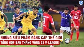 Tổng hợp bàn thắng vòng 23 V-League | Những siêu phẩm đẳng cấp thế giới lần đầu được tái hiện
