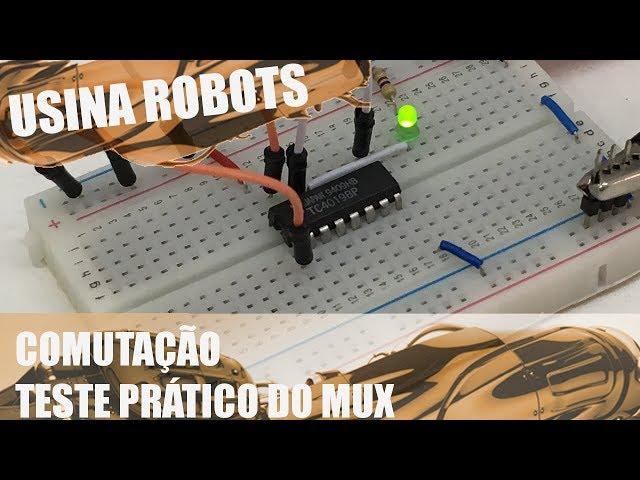 MUX DE COMUTAÇÃO TESTE PRÁTICO | Usina Robots US-2 #060