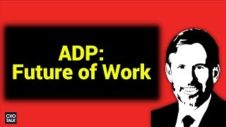 Future of Work: ADP on Data, Technology, HR, Workforce Trends (CXOTalk)