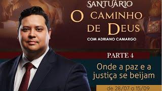 18/08/19 - Santuário o Caminho de Deus - Parte 4 - Onde a paz e a justiça se beijam - Pr. Adriano Camargo