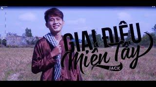 [MV] GIAI ĐIỆU MIỀN TÂY - Jack (G5R)