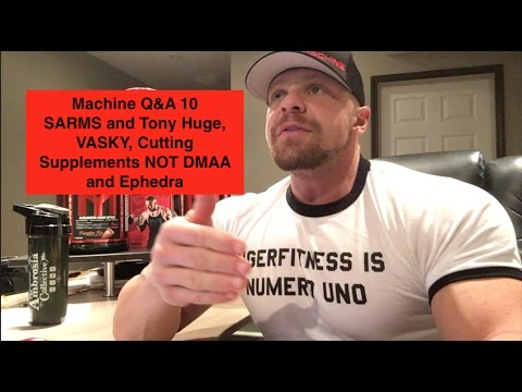 Machine Q&A 10 | SARMS and Tony Huge, VASKY, Cutting Supplements NOT DMAA and Ephedra