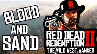 BLOOD AND SAND   Red Dead Redemption 2 // The Wild West Wanker #4