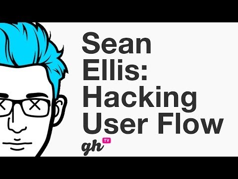 Sean Ellis on Hacking User Flow
