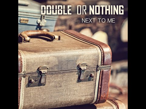 Double or Nothing- Next to Me (Original)
