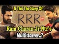 Is This The Story Of RRR Ram Charan-Jr.Ntr's Multistarrer..?