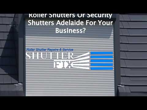 Roller Shutters Or Security Shutters Adelaide For Your Business?