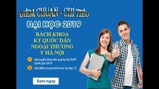 ĐIỂM CHUẨN ĐẠI HỌC 2019-BÁCH KHOA HÀ NỘI-NGOẠI THƯƠNG-KINH TẾ QUỐC DÂN-Y HÀ NỘI