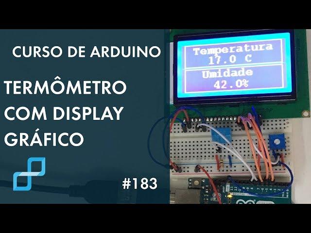 TERMÔMETRO COM DISPLAY GRÁFICO | Curso de Arduino #183