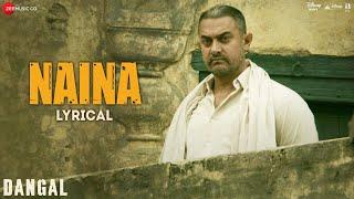 Naina - Lyrical   Dangal   Aamir Khan   Arijit Singh   Pritam   Amitabh Bhattacharya   New Song 2017