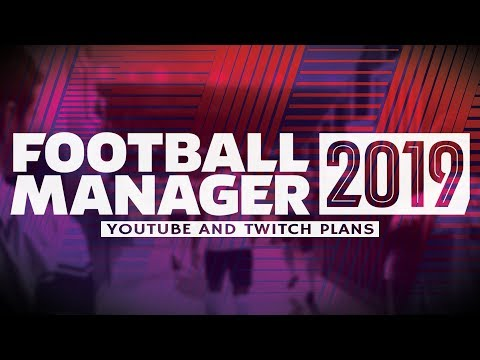 My Football Manager 2019 Plans For Youtube And Twitch Including BIG SAVE REVEAL FOR THE FM19 BETA!