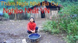 Thăm Ngôi Nhà Bà Cụ Nghèo Nhất Việt Nam  - Xem Video Xong Bạn Đừng Khóc Nhé...!ĐÔNG BẮC QUÊ TÔI