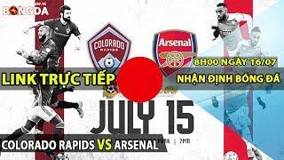 Nhận định Trực Tiếp Colorado Rapids vs Arsenal, 08h00 ngày 16/7 (Giao hữu CLB)