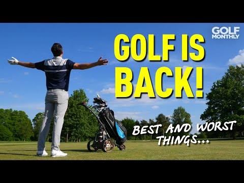 GOLF AFTER LOCKDOWN: BEST & WORST THINGS!