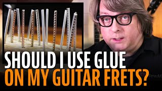 Watch the Trade Secrets Video, How to use glue for guitar frets