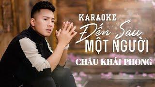 Karaoke Đến Sau Một Người | Châu Khải Phong | Beat Gốc