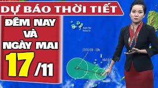 Dự báo thời tiết hôm nay và ngày mai 17/11| Dự báo thời tiết đêm nay mới nhất