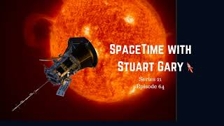 Parker Solar Probe launches | SpaceTime with Stuart Gary S21E64 | Astronomy Podcast
