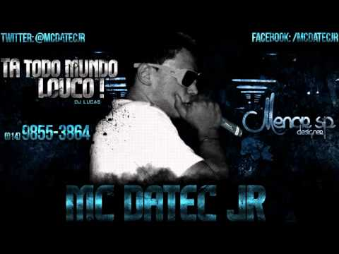 Baixar MC Datéc JR - Tá Todo Mundo Louco ♪♪ - (DJ LUCAS OMP)