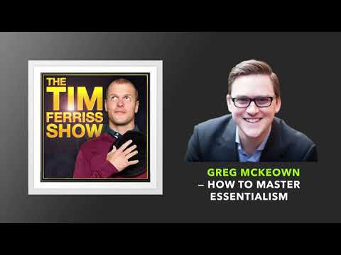 Greg McKeown — How to Master Essentialism | The Tim Ferriss Show (Podcast)