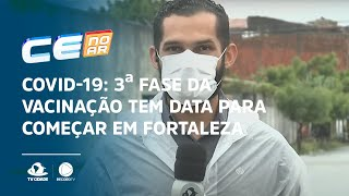 COVID-19: 3ª fase da vacinação tem data para começar em Fortaleza
