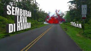 GANASNYA SEMBURAN LAVA DI HAWAII, NGERI!!