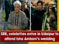 SRK, celebrities arrive in Udaipur to attend Isha Ambani's wedding