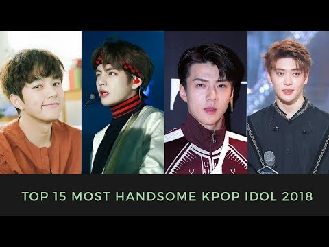 TOP 15 MOST HANDSOME KPOP 2018