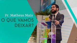 02/11/19 - O que vamos deixar? - Pr. Matheus Maia