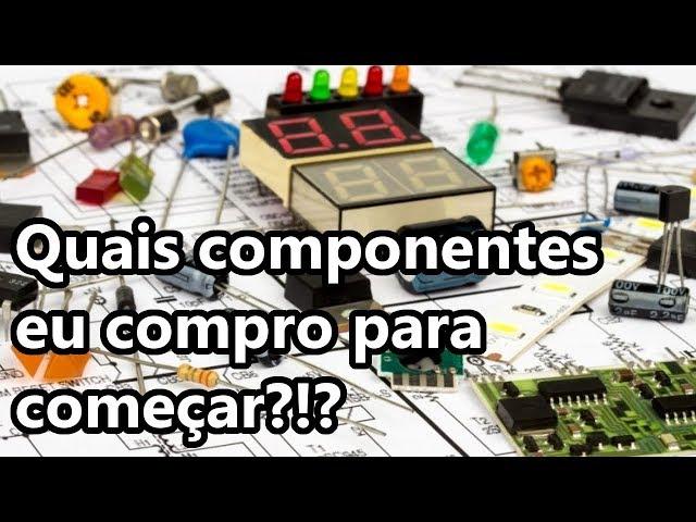 QUAIS COMPONENTES ELETRÔNICOS COMPRAR PRIMEIRO?