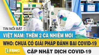 Tin tức Covid-19 hôm nay 5/8| VN:2 ca nhiễm mới, ca nhiễm virus Corona trên thế giới tăng nhanh|FBNC