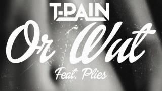 "T Pain ""Or Wut"" Feat  Plies | or Whut #TopShelFF"