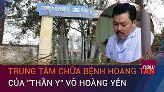 """Cận cảnh trung tâm chữa bệnh hoang tàn, nhếch nhác của """"thần y"""" Võ Hoàng Yên   VTC Now"""