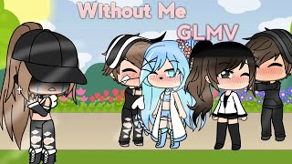 Without Me GLMV • MoonlightLove