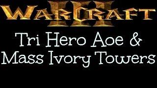 Warcraft 3 - Tri Hero Aoe & Mass Ivory Towers [Ep 899]