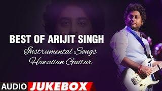 Best Of Arijit Singh -  Instrumental Songs (Hawaiian Guitar) || Audio Jukebox || T-Series