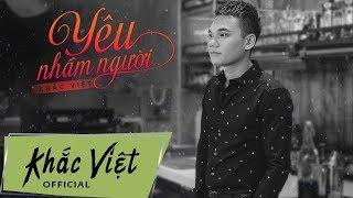 Yêu Nhầm Người - Khắc Việt (Lyrics)