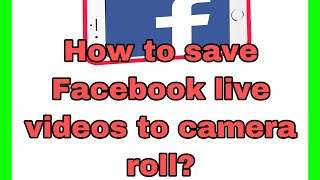 How to save Facebook live videos to camera roll?/easy way to save live videos from Facebook