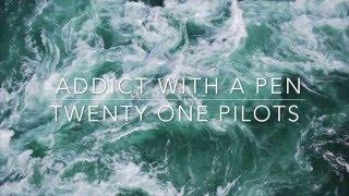 addict with a pen - twenty one pilots // lyrics