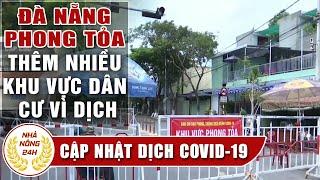 Tin tức Covid-19 hôm nay (Virus Corona) chiều 7/8 Đà Nẵng Phong tỏa thêm nhiều khu vực dân cư
