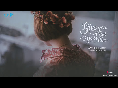 [Lyrics + Vietsub] Give you what you like - Avril Lavigne