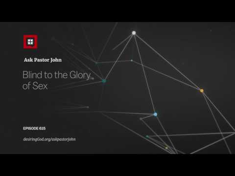 Blind to the Glory of Sex // Ask Pastor John