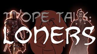 Trope Talk: Loners